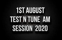 1st August Test N Tune Morning Session 2020