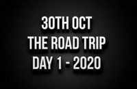 30th October - The Road Trip Day 1 2020